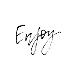 Enjoy motivational inscription modern calligraphy vector