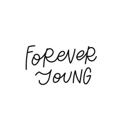 Forever young calligraphy quote lettering vector
