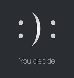 you decide happy or sad vector image