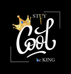 stay cool be king fashion slogan print vector image
