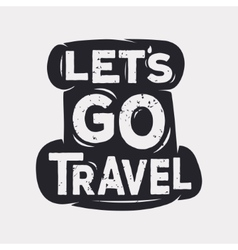 Lets go travel - creative quote vector image
