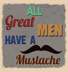 all great men have a mustache retro poster vector image