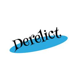 Derelict rubber stamp vector