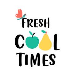 fresh cool times slogan hand drawn vector image