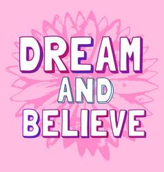 Dream and believe vector
