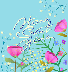 Home sweet home hand lettering flowers greeting vector