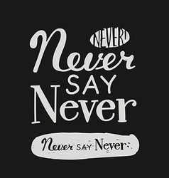 Never say never vector image