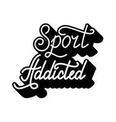 hand drawn retro lettering sport addicted vector image