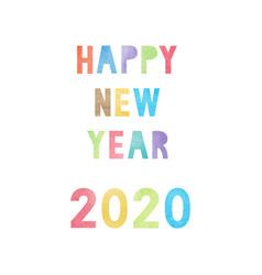 colorful watercolor on happy new year 2020 text vector image
