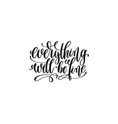 Everything will be fine - hand written lettering vector