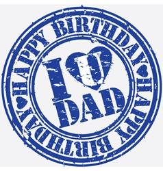 Happy birthday I love Dad grunge stamp vector image vector image