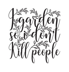 gardener quotes and slogan good for t-shirt i vector image