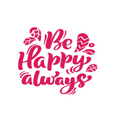 be happy always red calligraphy lettering vector image