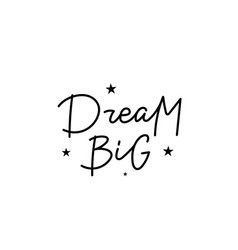 dream big stars calligraphy quote lettering vector image