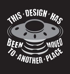ufo quotes and slogan good for print this design vector image