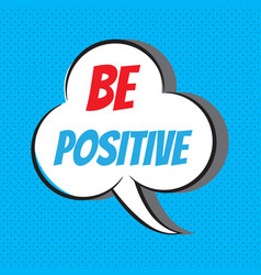 Be positive motivational and inspirational quote vector