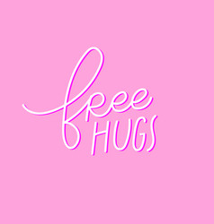Free hugs pink calligraphy quote lettering vector