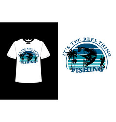t-shirt its reel things fishing color blue vector image