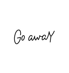 go away calligraphy quote lettering vector image