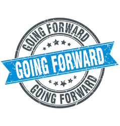 Going forward round grunge ribbon stamp vector