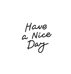 have a nice day calligraphy quote lettering vector image