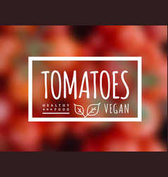 tomato background and label on it environmentally vector image