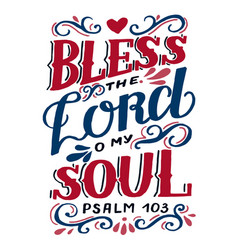 Hand lettering wth bible verse bless lord o my vector