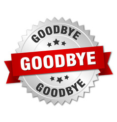 Goodbye 3d silver badge with red ribbon vector