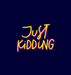 Just kidding yellow calligraphy quote lettering vector