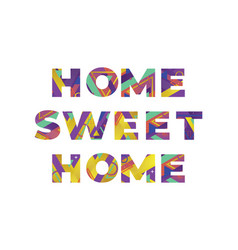 Home sweet home concept retro colorful word art vector