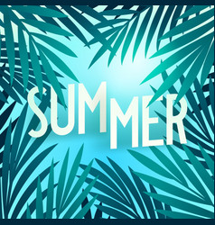 Summer creative poster with lettering and palm vector