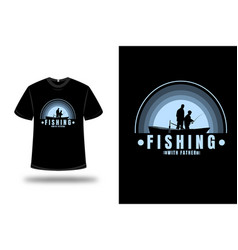 t-shirt fishing with father color light blue vector image