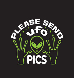Ufo quotes and slogan good for t-shirt please vector
