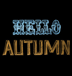 hand drawn chalk lettering hello autumn vector image