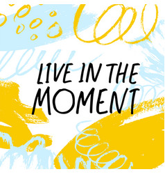 Live in the moment quote handwritten lettering vector