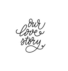 our love story romantic doodle calligraphy phrase vector image