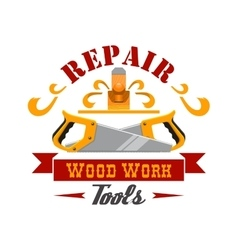 Repair and wood work tool instrument badge design vector image