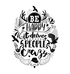 Be happy it drives people crazy quote vector