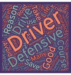 Five Good Reasons To Take A Defensive Driver vector image vector image