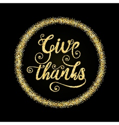 Golden glitter words Give Thanks in circle on vector