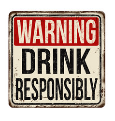 Drink responsibly vintage rusty metal sign vector