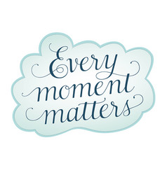 Every moment matters vector