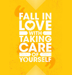 fall in love with taking care of yourself vector image