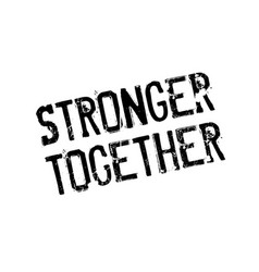 Stronger together rubber stamp vector