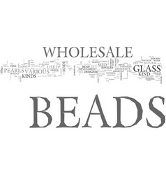 a guide to wholesale beads text word cloud concept vector image