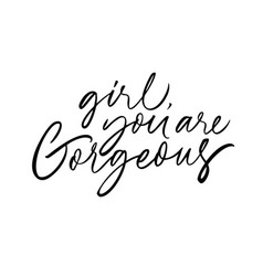 Girl you are gorgeous ink pen lettering vector