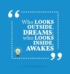 Inspirational motivational quote Who looks outside vector