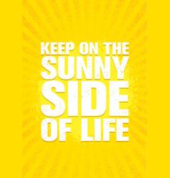 Keep on the sunny side of life inspiring creative vector