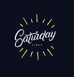 Saturday vibes hand written lettering vector