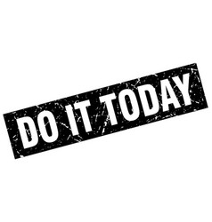 Square grunge black do it today stamp vector